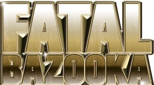 fatal bazooka dans film fatal_bazooka_logo1-300x166